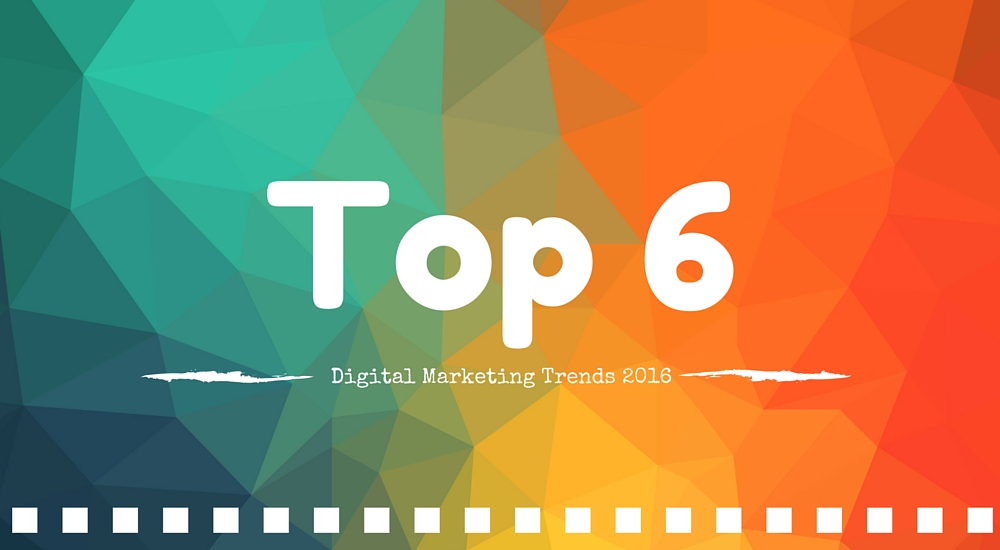 6 Digital Marketing Trends to Dominate in 2016