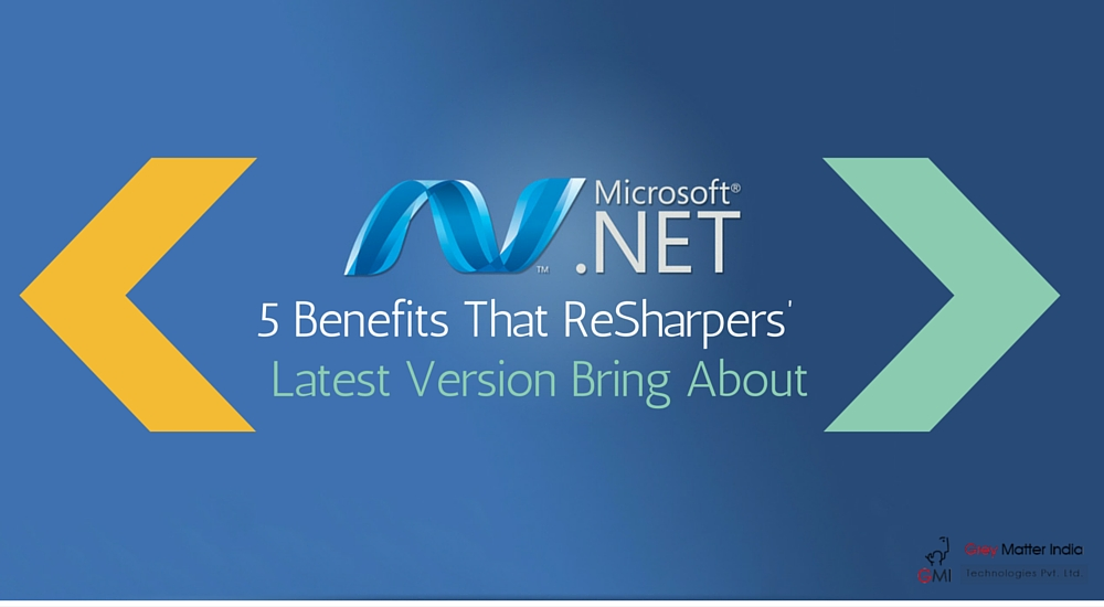 5 Benefits That ReSharpers' Latest Version Bring About