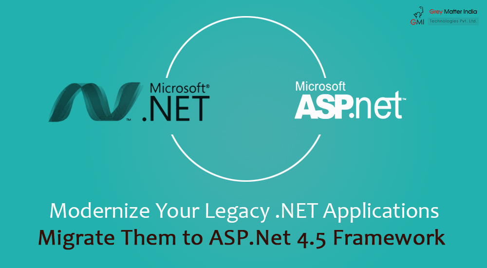 Modernize Your Legacy .NET Applications – Migrate Them to ASP.Net 4.5 Framework