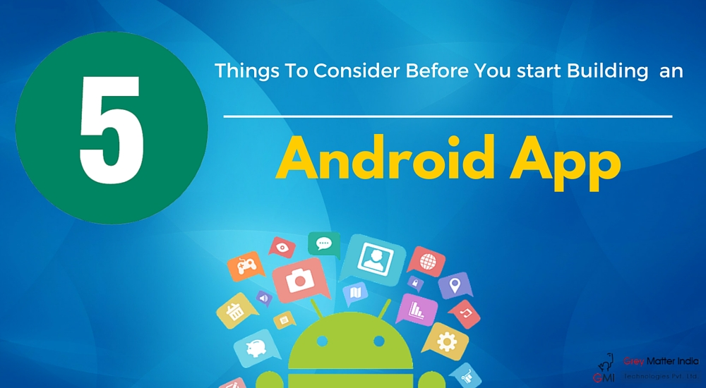 5 Things To Consider Before You start Building An Android App