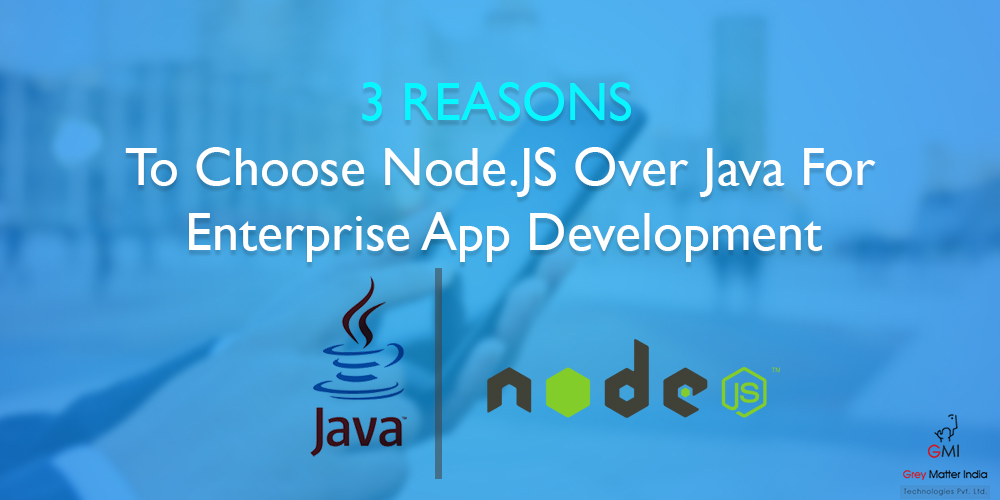 3 Reasons To Choose Node.JS Over Java For Enterprise App Development
