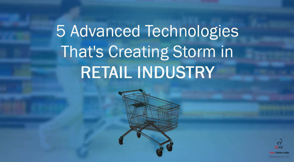 5 Advanced Technologies That's Creating Storm in Retail Industry