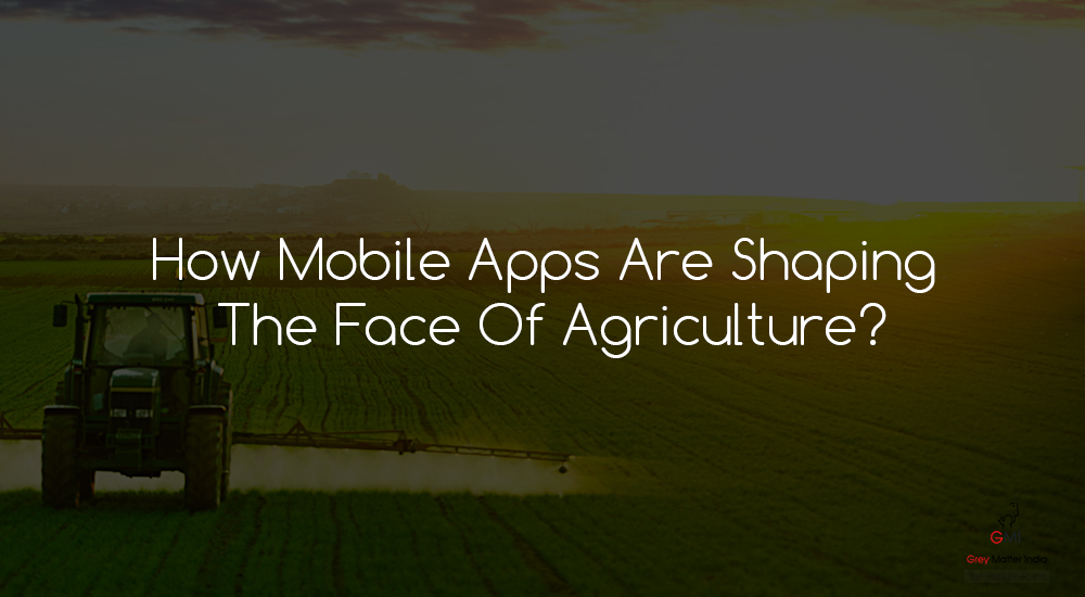 How Mobile Apps Are Shaping The Face Of Agriculture