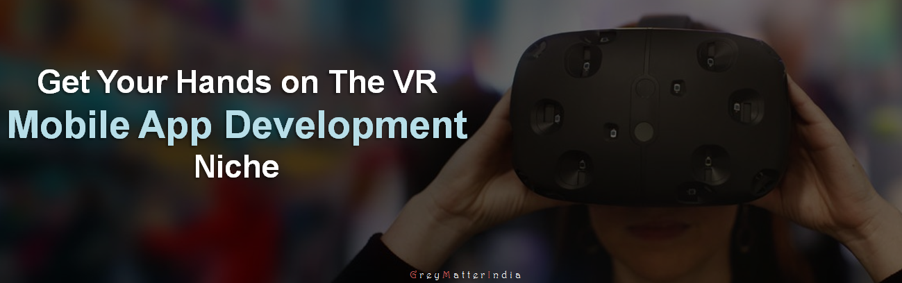 Get Your Hands On The VR Mobile App Development Niche